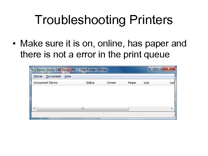 Troubleshooting Printers • Make sure it is on, online, has paper and there is