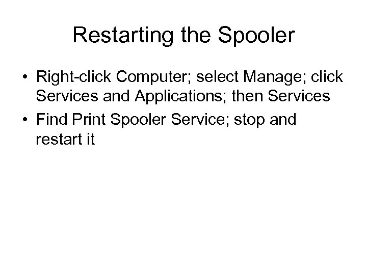 Restarting the Spooler • Right-click Computer; select Manage; click Services and Applications; then Services