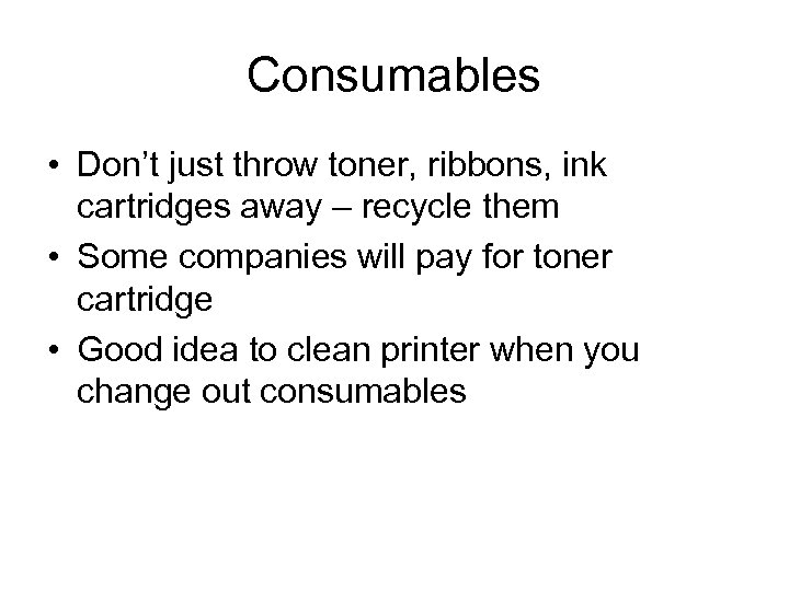 Consumables • Don't just throw toner, ribbons, ink cartridges away – recycle them •