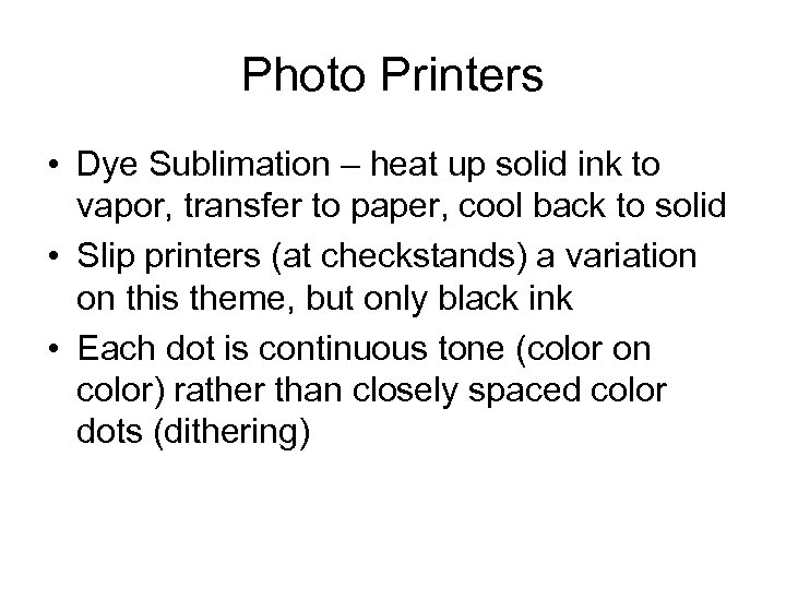 Photo Printers • Dye Sublimation – heat up solid ink to vapor, transfer to