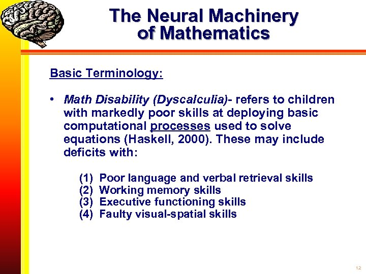 The Neural Machinery of Mathematics Basic Terminology: • Math Disability (Dyscalculia)- refers to children