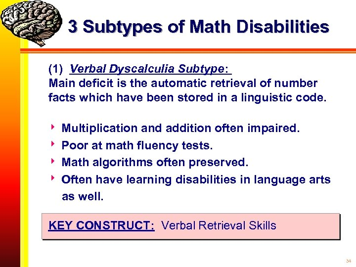 3 Subtypes of Math Disabilities (1) Verbal Dyscalculia Subtype: Main deficit is the automatic