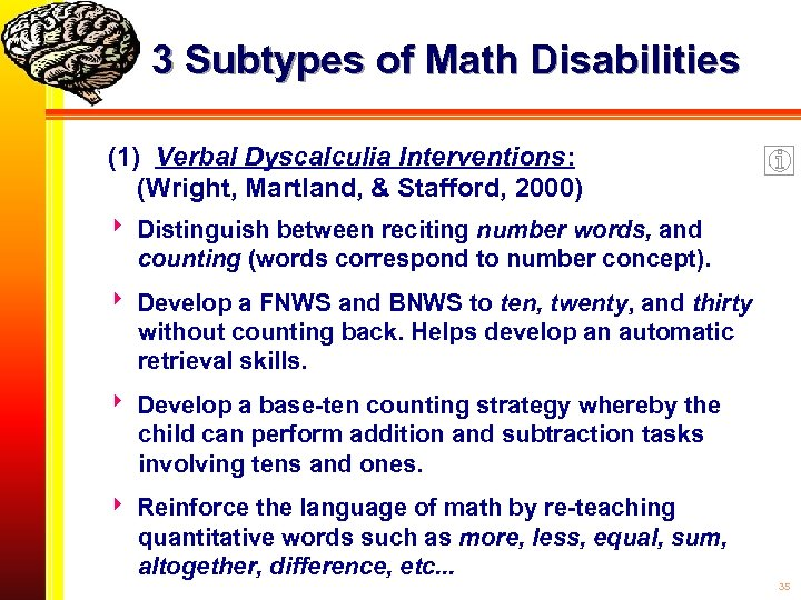 3 Subtypes of Math Disabilities (1) Verbal Dyscalculia Interventions: (Wright, Martland, & Stafford, 2000)