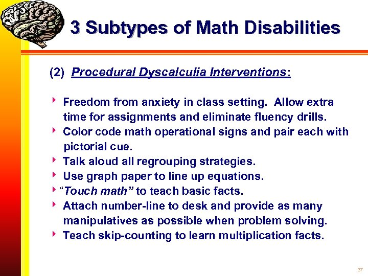 3 Subtypes of Math Disabilities (2) Procedural Dyscalculia Interventions: Freedom from anxiety in class