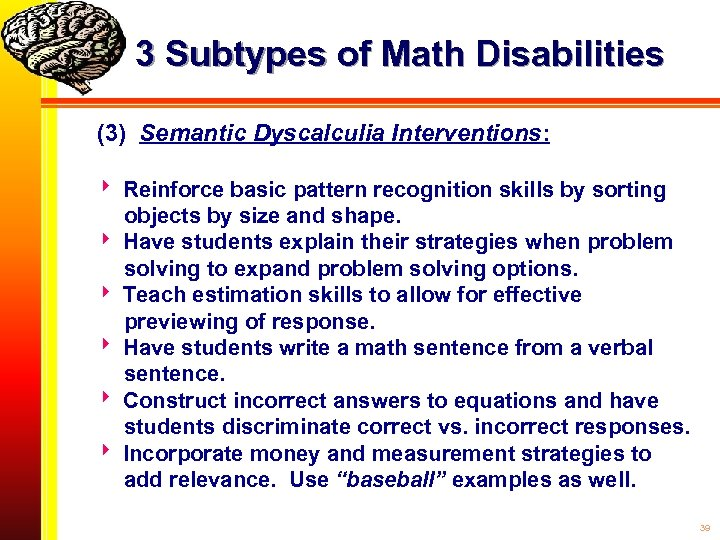 3 Subtypes of Math Disabilities (3) Semantic Dyscalculia Interventions: Reinforce basic pattern recognition skills