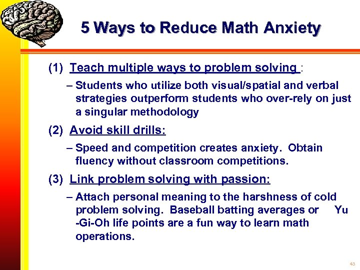 5 Ways to Reduce Math Anxiety (1) Teach multiple ways to problem solving :