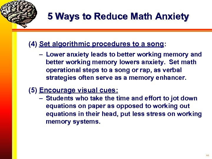 5 Ways to Reduce Math Anxiety (4) Set algorithmic procedures to a song: –