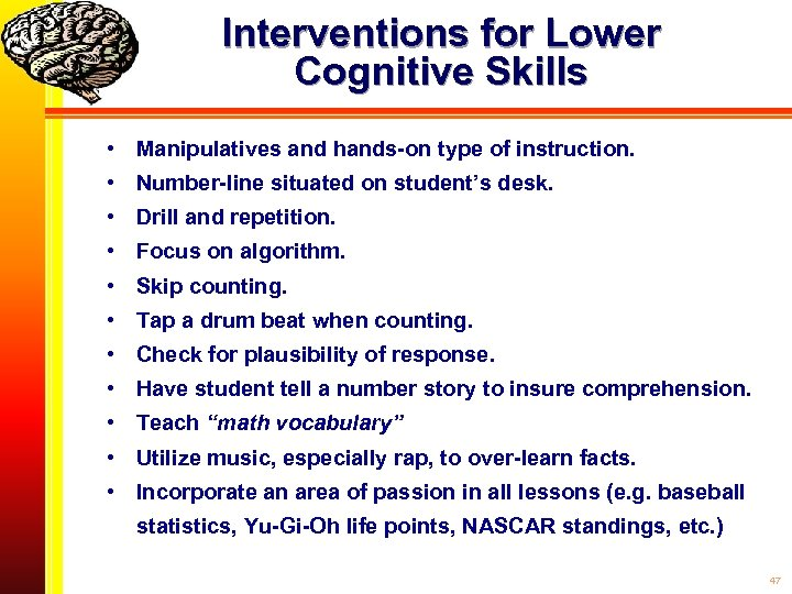 Interventions for Lower Cognitive Skills • Manipulatives and hands-on type of instruction. • Number-line