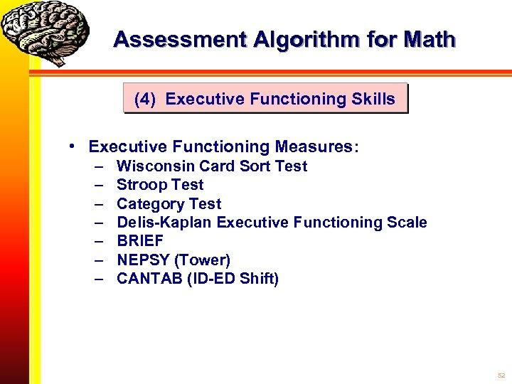 Assessment Algorithm for Math (4) Executive Functioning Skills • Executive Functioning Measures: – –