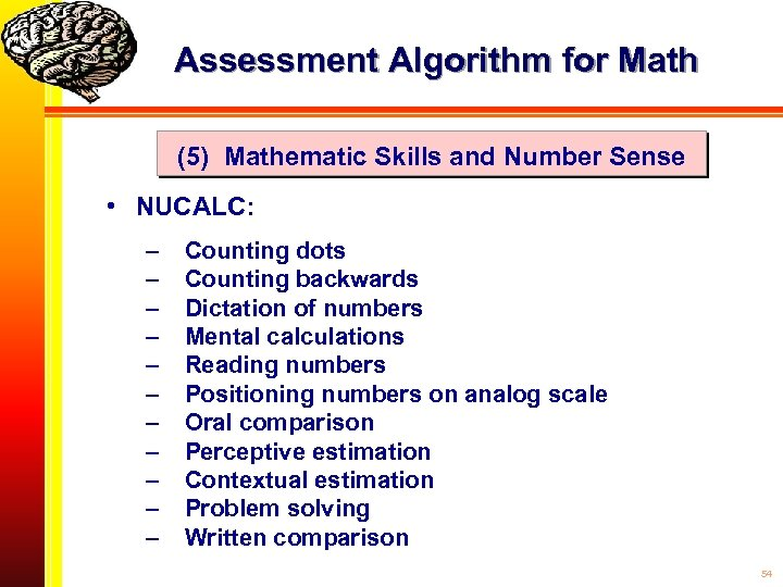Assessment Algorithm for Math (5) Mathematic Skills and Number Sense • NUCALC: – –