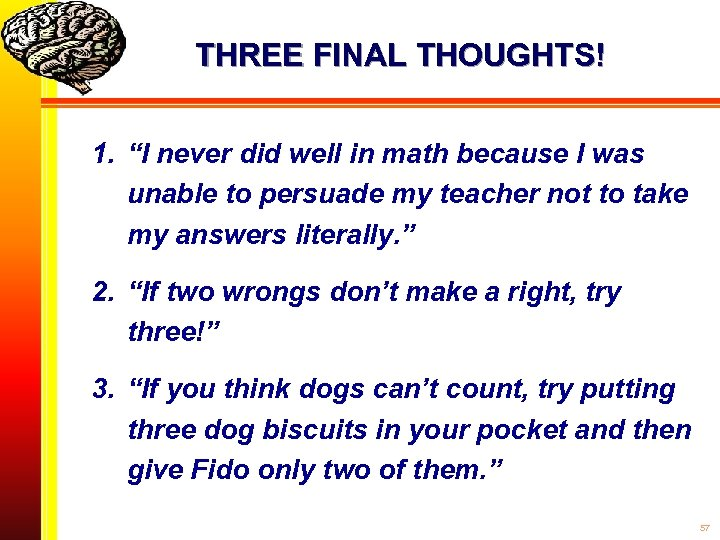 "THREE FINAL THOUGHTS! 1. ""I never did well in math because I was unable"