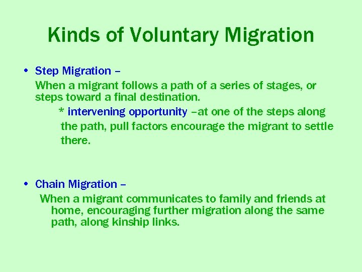 Kinds of Voluntary Migration • Step Migration – When a migrant follows a path