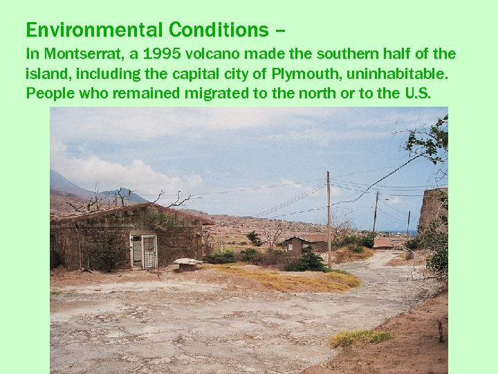 Environmental Conditions – In Montserrat, a 1995 volcano made the southern half of the