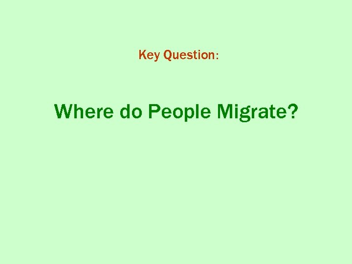 Key Question: Where do People Migrate?