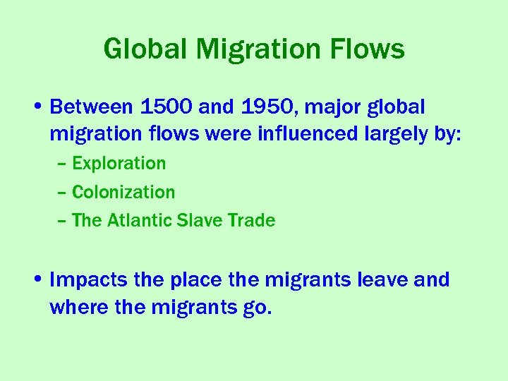 Global Migration Flows • Between 1500 and 1950, major global migration flows were influenced