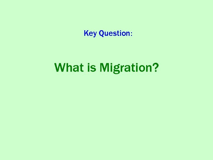 Key Question: What is Migration?
