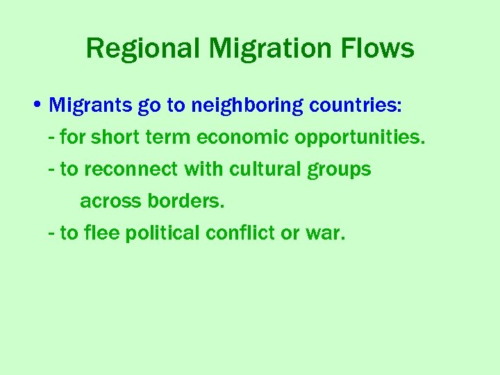 Regional Migration Flows • Migrants go to neighboring countries: - for short term economic