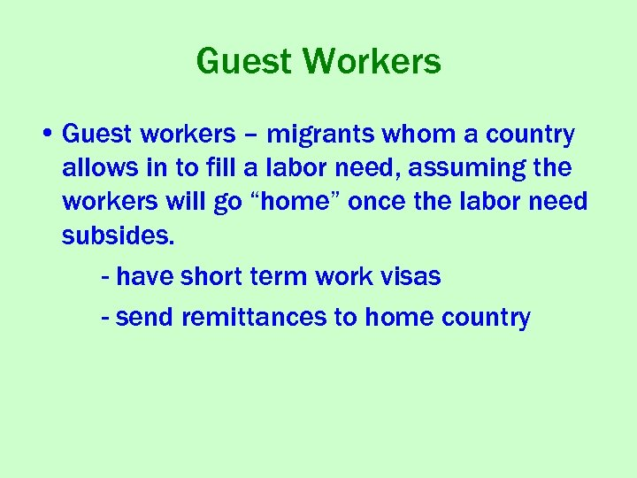 Guest Workers • Guest workers – migrants whom a country allows in to fill