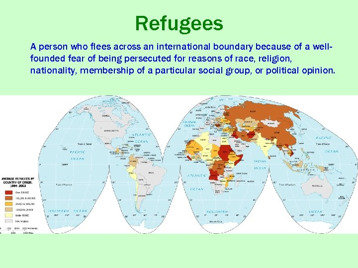 Refugees A person who flees across an international boundary because of a wellfounded fear