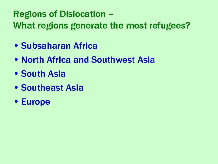 Regions of Dislocation – What regions generate the most refugees? • Subsaharan Africa •