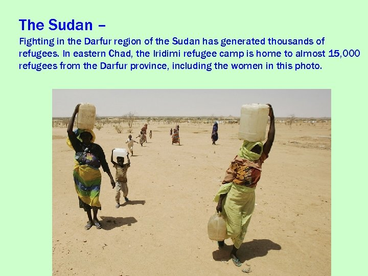 The Sudan – Fighting in the Darfur region of the Sudan has generated thousands