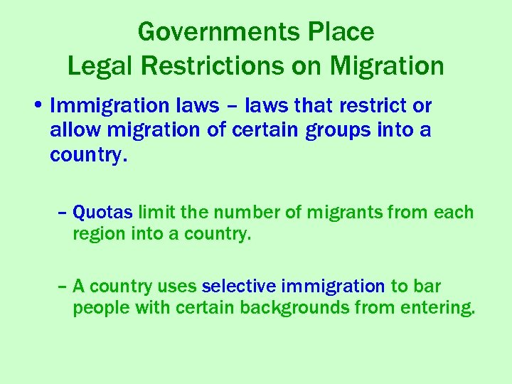 Governments Place Legal Restrictions on Migration • Immigration laws – laws that restrict or