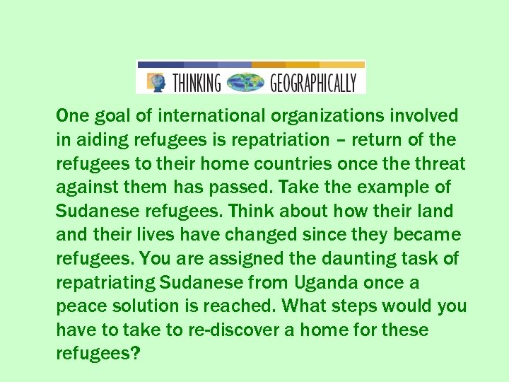One goal of international organizations involved in aiding refugees is repatriation – return of