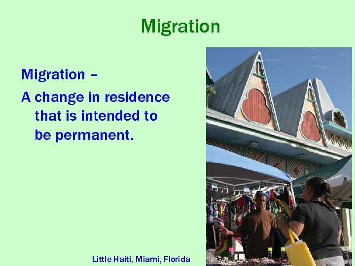Migration – A change in residence that is intended to be permanent. Little Haiti,