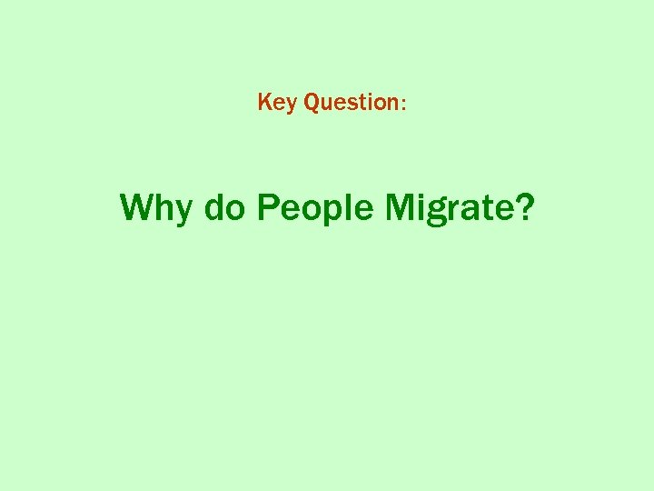 Key Question: Why do People Migrate?