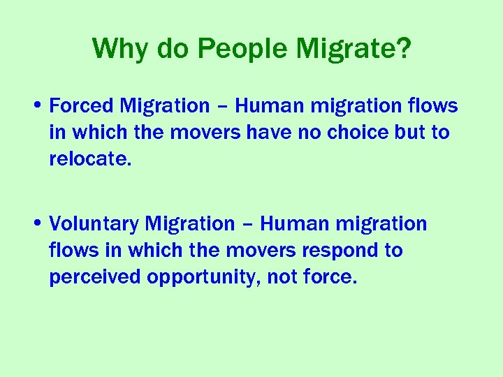 Why do People Migrate? • Forced Migration – Human migration flows in which the