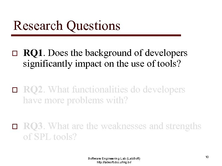 Research Questions o RQ 1. Does the background of developers significantly impact on the