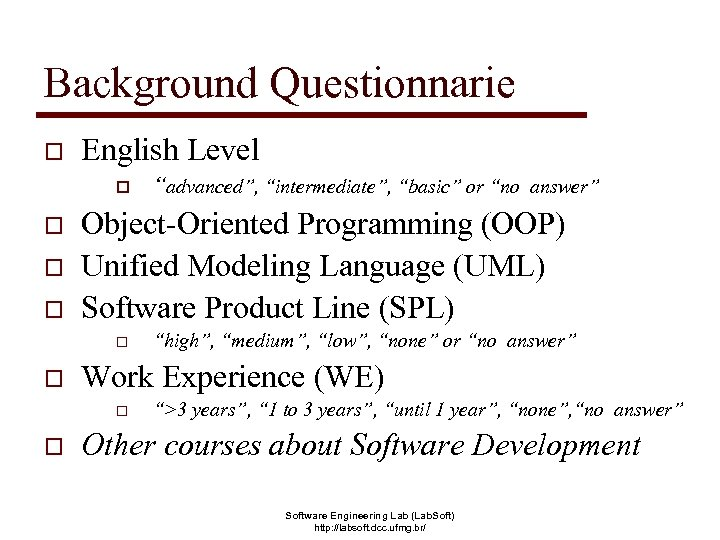 Background Questionnarie o English Level o o Object-Oriented Programming (OOP) Unified Modeling Language (UML)