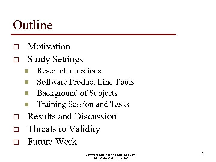 Outline o o Motivation Study Settings n n o o o Research questions Software