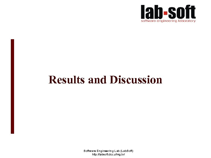 Results and Discussion Software Engineering Lab (Lab. Soft) http: //labsoft. dcc. ufmg. br/