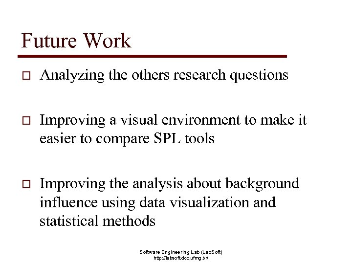 Future Work o Analyzing the others research questions o Improving a visual environment to