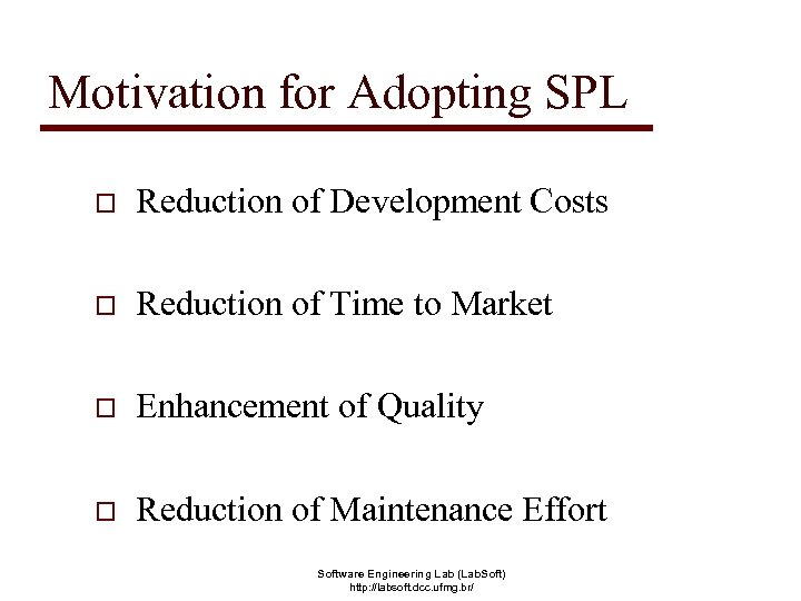 Motivation for Adopting SPL o Reduction of Development Costs o Reduction of Time to