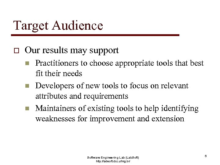 Target Audience o Our results may support n n n Practitioners to choose appropriate