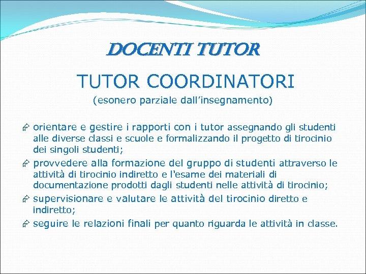 docenti tutor TUTOR COORDINATORI (esonero parziale dall'insegnamento) Æ orientare e gestire i rapporti con