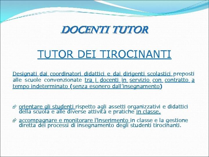 docenti tutor TUTOR DEI TIROCINANTI Designati dai coordinatori didattici e dai dirigenti scolastici preposti