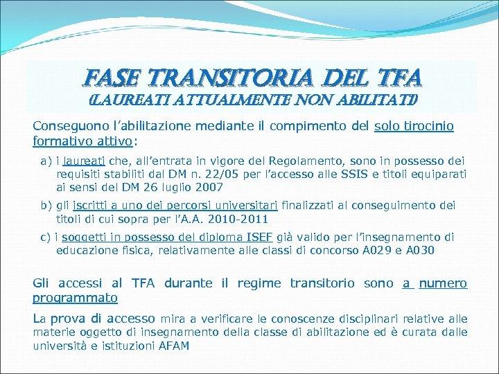 fase transitoria del tfa (laureati attualmente non abilitati) Conseguono l'abilitazione mediante il compimento del