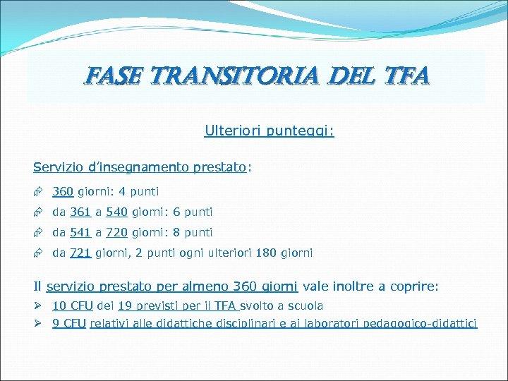 fase transitoria del tfa Ulteriori punteggi: Servizio d'insegnamento prestato: Æ 360 giorni: 4 punti