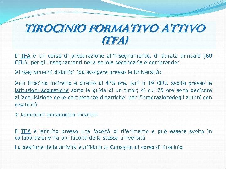tirocinio formativo attivo (tfa) Il TFA è un corso di preparazione all'insegnamento, di durata
