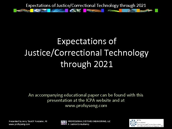 Expectations of Justice/Correctional Technology through 2021 An accompanying educational paper can be found with