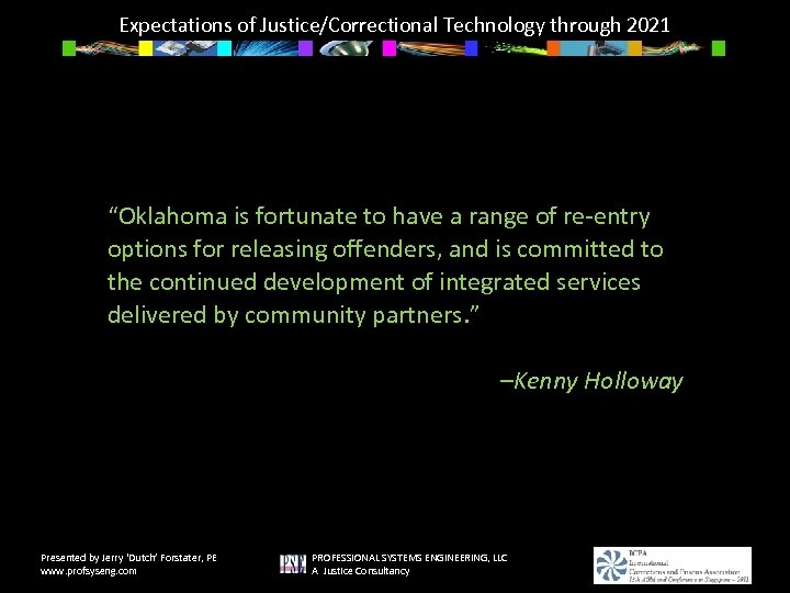 "Expectations of Justice/Correctional Technology through 2021 ""Oklahoma is fortunate to have a range of"