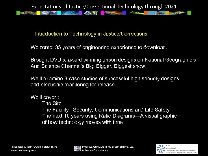 Expectations of Justice/Correctional Technology through 2021 Introduction to Technology in Justice/Corrections Welcome; 35 years