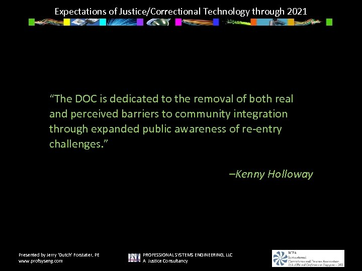 "Expectations of Justice/Correctional Technology through 2021 ""The DOC is dedicated to the removal of"