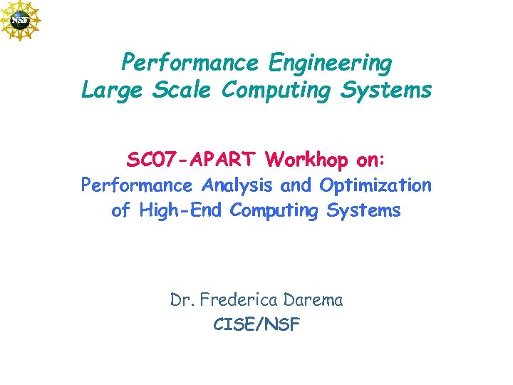 Performance Engineering Large Scale Computing Systems SC 07 -APART Workhop on: Performance Analysis and