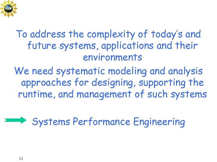 To address the complexity of today's and future systems, applications and their environments We