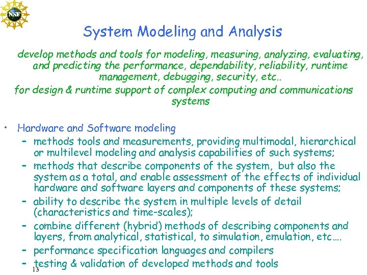 System Modeling and Analysis develop methods and tools for modeling, measuring, analyzing, evaluating, and