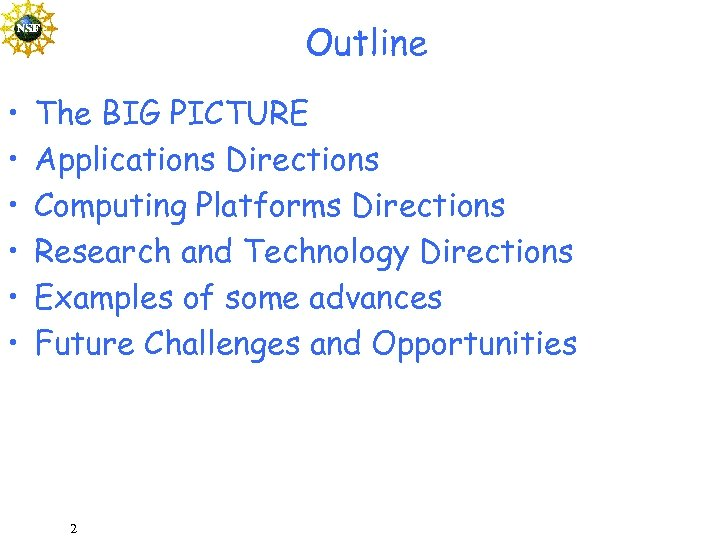 Outline • • • The BIG PICTURE Applications Directions Computing Platforms Directions Research and